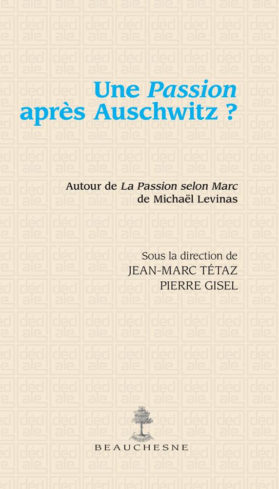couverture de Une passion après Auschwitz, sous la direction de Jean-Marc Tétaz et Pierre Gisel